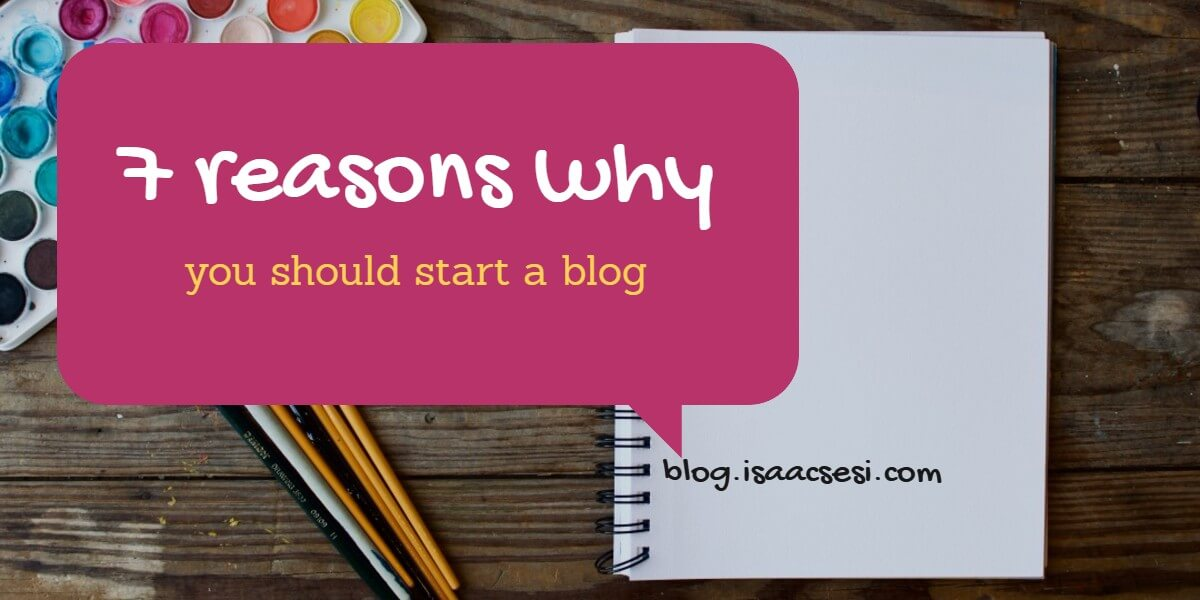7 Good Reasons Why You Should Start A Blog